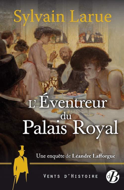 Sylvain LARUE : Une enquête de Léandre Lafforgue - 05 - L'éventreur du Palais Royal