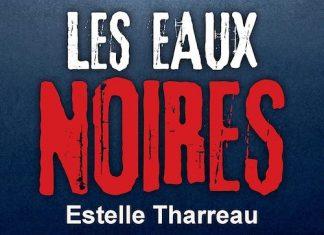 Estelle THARREAU : Les eaux noires
